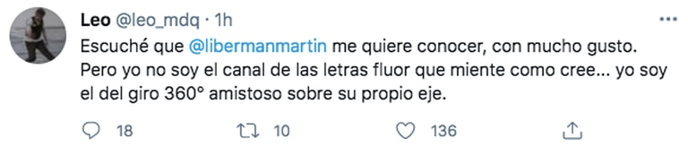 """""""Escuché que @libermanmartin me quiere conocer, con mucho gusto. Pero yo no soy el canal de las letras flúor que miente como cree... yo soy el del giro 360° amistoso sobre su propio eje"""", escribió Liberman en su Twitter"""