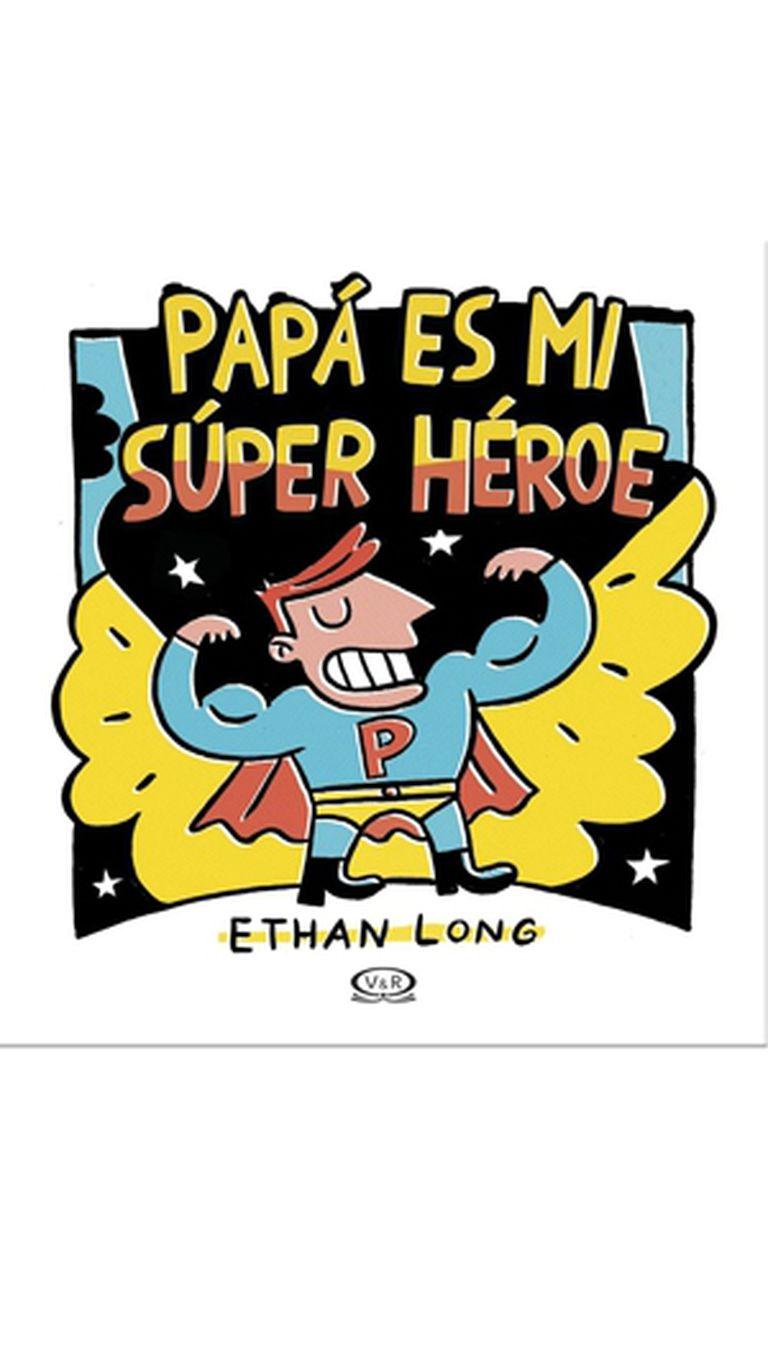 Papá es mi superhéroe. Ed. V&R