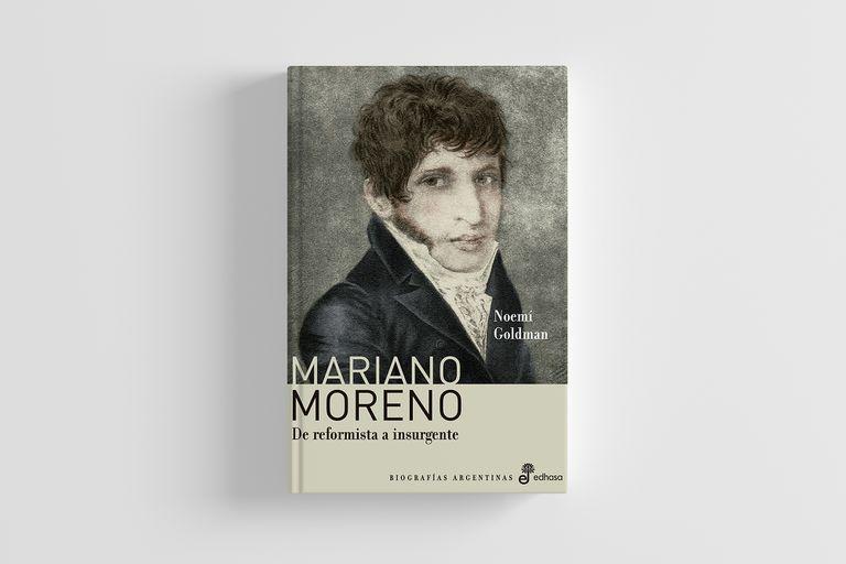 Obra clave para entender vida y obra de Mariano Moreno, escrita por la historiadora Noemí Goldman