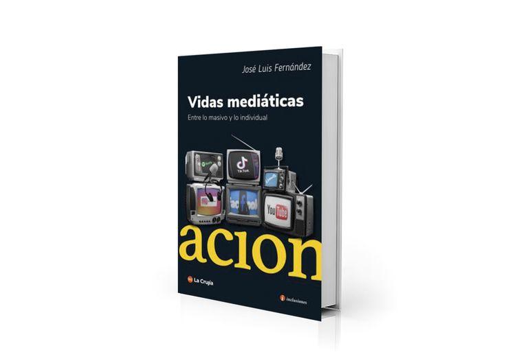 """""""Vidas mediáticas. Entre lo masivo y lo individual"""", nuevo libro de José Luis Fernández"""