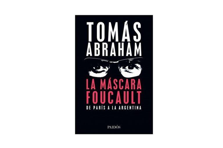 Reseña: La máscara Foucault, de Tomás Abraham