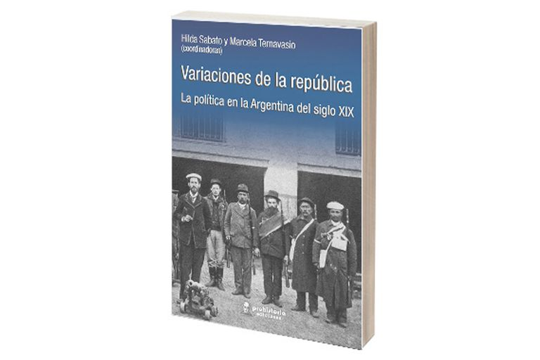 Variaciones de la república Hilda Sabato y Marcela Ternavasio (coordinadoras) Prohistoria