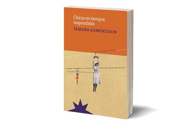"""Portada del último libro publicado por Tamara Kamenszain, """"Chicas en tiempos suspendidos"""""""
