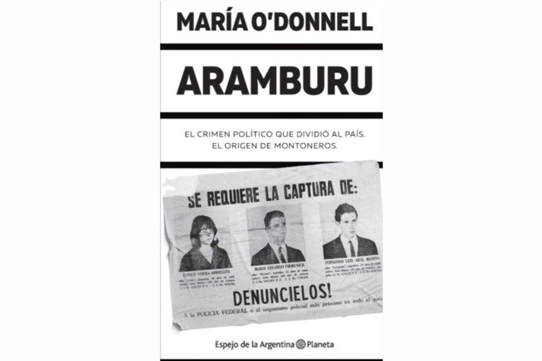 """""""Aramburu. El crimen político que dividió al país. El origen de Montoneros"""", el libro de María O Donnell (Planeta)"""