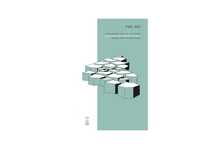 Reseña: Fragmentar el futuro, de Yuk Hui